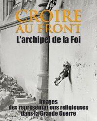 Afisul unei expozitii recente, _Croire au front_, consacrate reprezentarilor religioase in timpul Primului Razboi Mondial